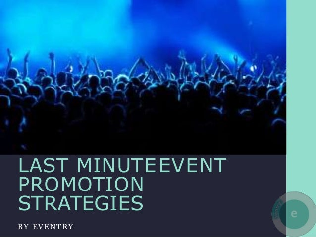 LAST MINUTEEVENT PROMOTION STRATEGIES BY EVENT RY