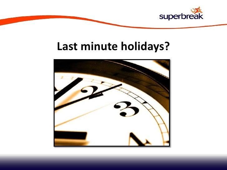 Last minute holidays?