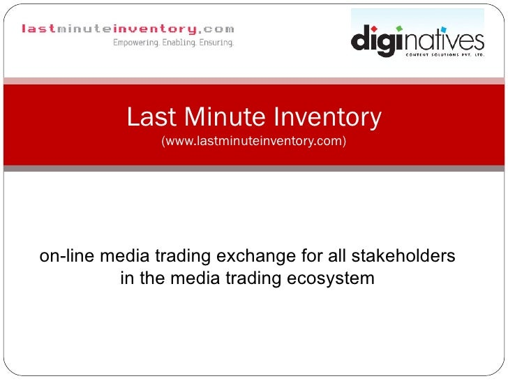 on-line media trading exchange for all stakeholders in the media trading ecosystem Last Minute Inventory (www.lastminutein...