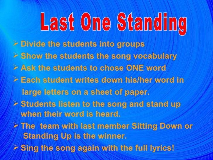 <ul><li>Divide the students into groups </li></ul><ul><li>Show the students the song vocabulary </li></ul><ul><li>Ask the ...