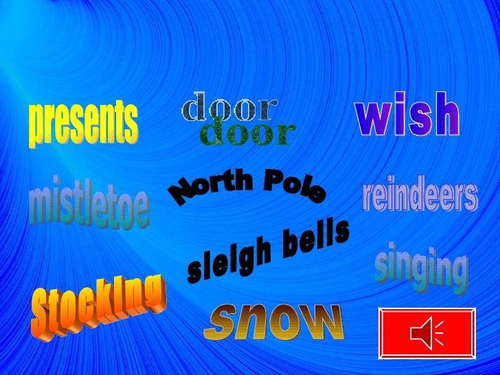 presents  wish Stocking mistletoe snow reindeers sleigh bells door North Pole singing