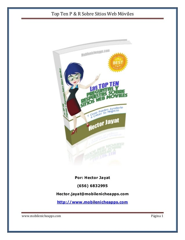 Top Ten P & R Sobre Sitios Web Móviles  Por: Hector Jayat (656) 6832995 Hector.jayat@mobilenicheapps.com http://www.mobile...