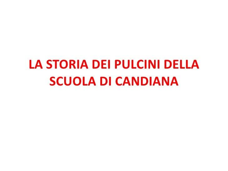 LA STORIA DEI PULCINI DELLA    SCUOLA DI CANDIANA