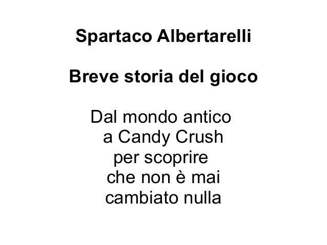 Spartaco Albertarelli Breve storia del gioco Dal mondo antico a Candy Crush per scoprire che non è mai cambiato nulla