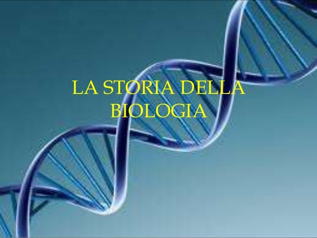 LA STORIA DELLA BIOLOGIA