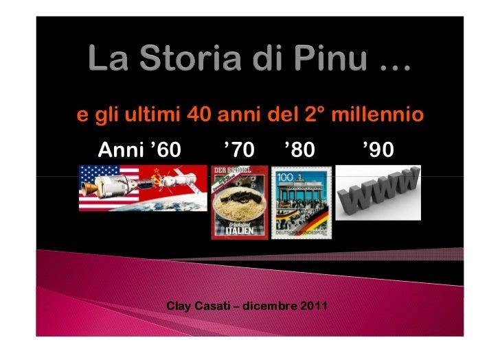 e gli ultimi 40 anni del 2° millennio  Anni '60        '70       '80        '90         Clay Casati – dicembre 2011