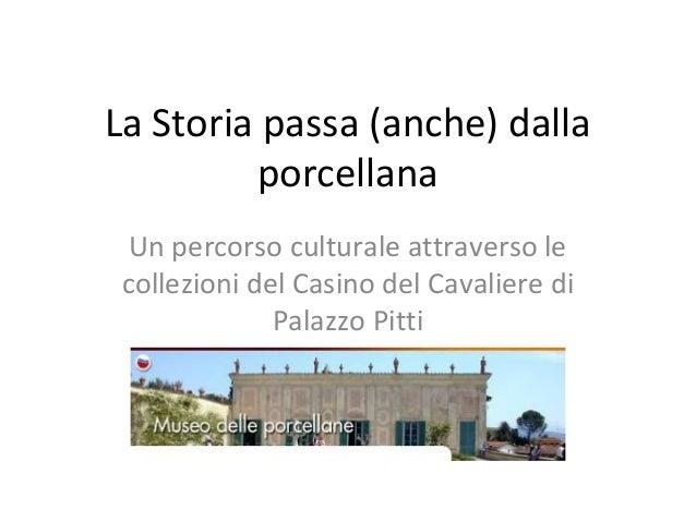 La Storia passa (anche) dalla porcellana Un percorso culturale attraverso le collezioni del Casino del Cavaliere di Palazz...