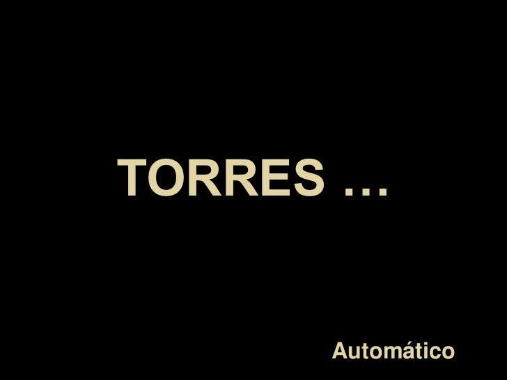 TORRES …      Automático