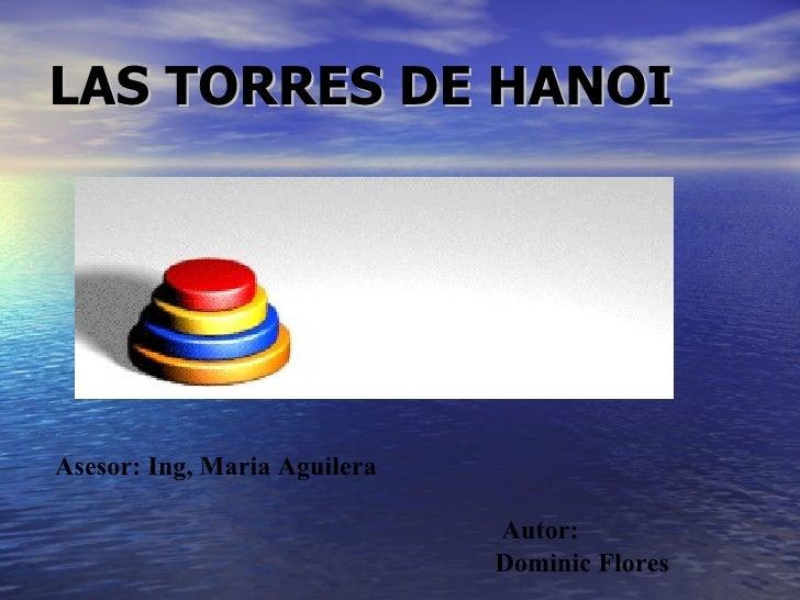 LAS TORRES DE HANOIAsesor: Ing, Maria Aguilera                              Autor:                              Dominic Fl...