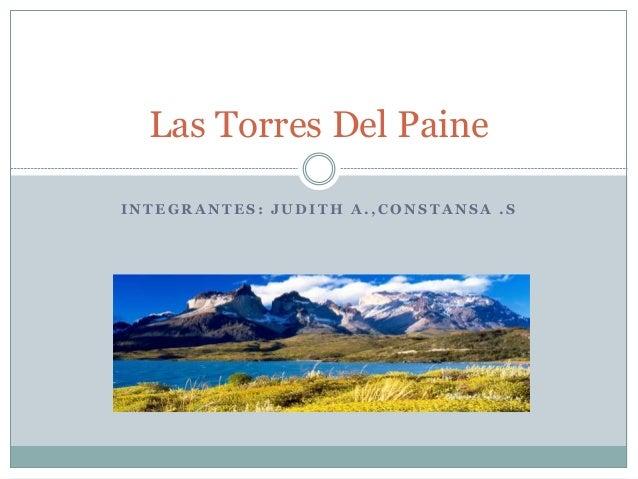 I N T E G R A N T E S : J U D I T H A . , C O N S T A N S A . S Las Torres Del Paine