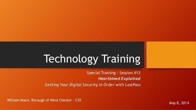 Technology Training Special Training - Session #13 Heartbleed Explained Getting Your Digital Security in Order with LastPa...
