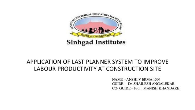 APPLICATION OF LAST PLANNER SYSTEM TO IMPROVE LABOUR PRODUCTIVITY AT CONSTRUCTION SITE NAME – ANSHI V ERMA 1504 GUIDE – Dr...