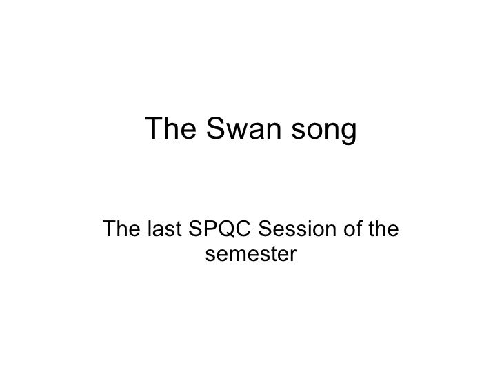 The Swan song The last SPQC Session of the semester