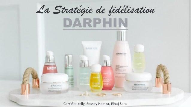 La Stratégie de fidélisation DARPHIN Carriére kelly, Sossey Hamza, Elhaj Sara