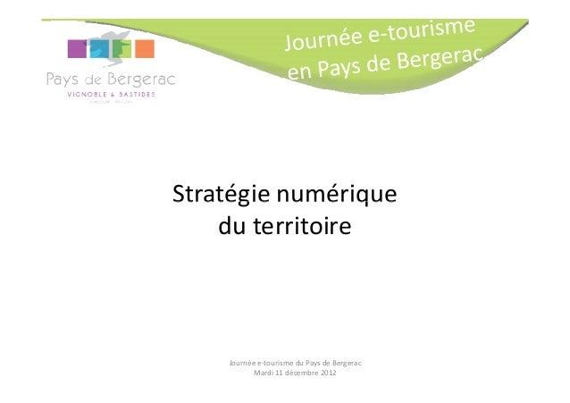 Stratégie numérique    du territoire    Journée e-tourisme du Pays de Bergerac          Mardi 11 décembre 2012