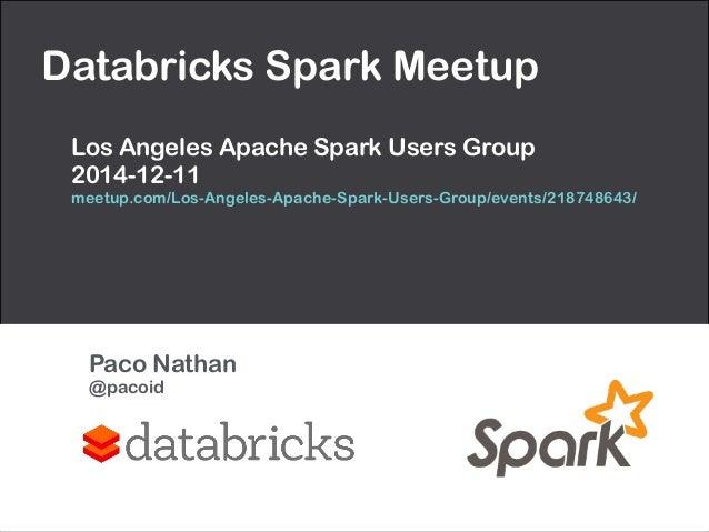 Databricks Spark Meetup  Los Angeles Apache Spark Users Group  2014-12-11  meetup.com/Los-Angeles-Apache-Spark-Users-Group...
