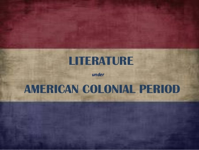 american colonial period in philippine literature The history of the philippines from 1521 to 1898, also known as the spanish colonial period, started with the arrival in 1521 of european explorer ferdinand magellan sailing for spain, which heralded the period when the philippines was a colony of the spanish empire, and ended with the outbreak of the spanish–american war in 1898, which.