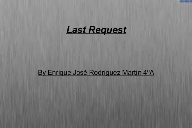 Last Request By Enrique José Rodríguez Martín 4ºA