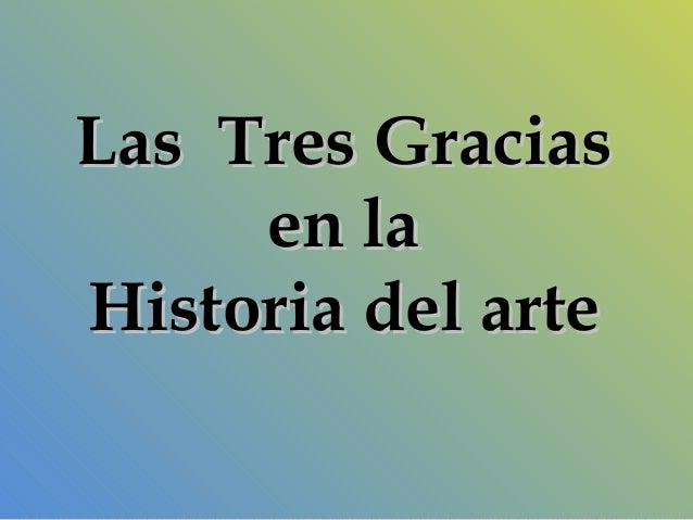 Las Tres GraciasLas Tres Graciasen laen laHistoria del arteHistoria del arte