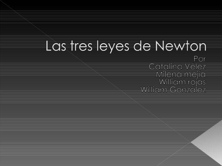 Comparacion entre las 3 leyes de Newton:?