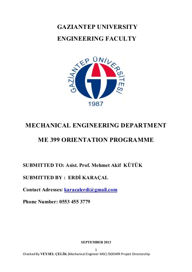 GAZIANTEP UNIVERSITY ENGINEERING FACULTY  MECHANICAL ENGINEERING DEPARTMENT ME 399 ORIENTATION PROGRAMME  SUBMITTED TO: As...