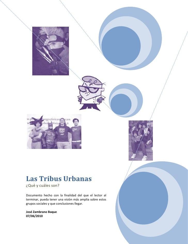 Las Tribus Urbanas¿Qué y cuáles son?Documento hecho con la finalidad del que el lector al terminar, pueda tener una visión...