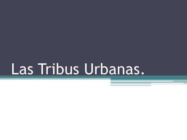 Las Tribus Urbanas.<br />