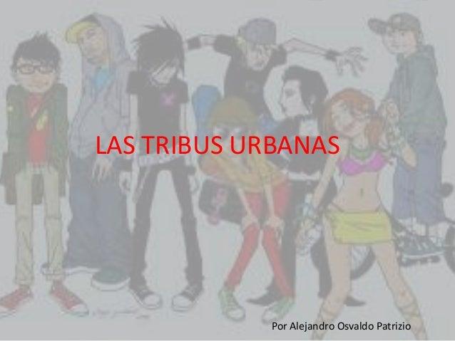 LAS TRIBUS URBANAS Por Alejandro Osvaldo Patrizio