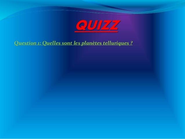 QUIZZ Question 1: Quelles sont les planètes telluriques ?
