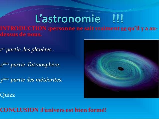 INTRODUCTION :personne ne sait vraiment se qu'il y a au- dessus de nous. 1er partie :les planètes . 2ème partie :l'atmosph...