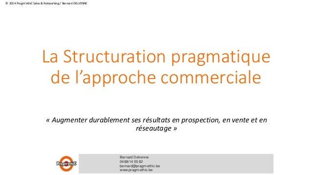 La Structuration pragmatique de l'approche commerciale « Augmenter durablement ses résultats en prospection, en vente et e...