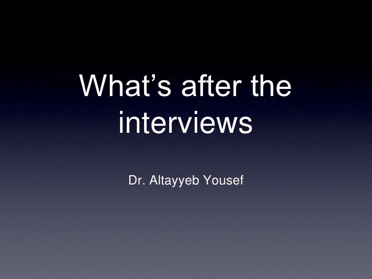 What's after the interviews<br />Dr. Altayyeb Yousef<br />