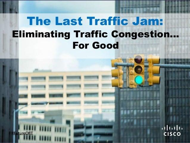 The Last Traffic Jam: Eliminating Traffic Congestion… For Good