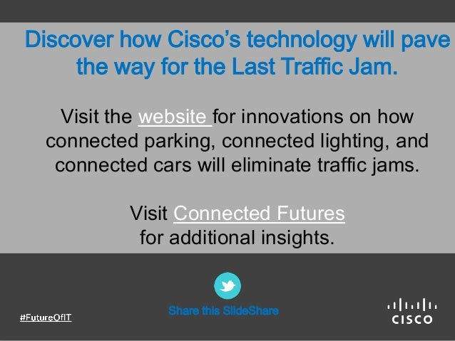 Discover how Cisco's technology will pave the way for the Last Traffic Jam. Visit the website for innovations on how conne...