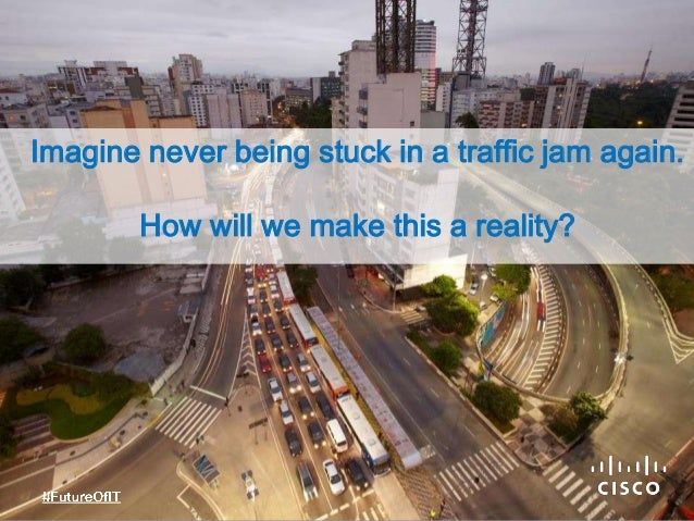 Imagine never being stuck in a traffic jam again. How will we make this a reality?