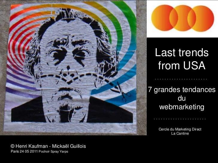 Last trends<br />from USA<br />7 grandes tendances du<br />webmarketing<br />Cercle du Marketing Direct<br />La Cantine<br...