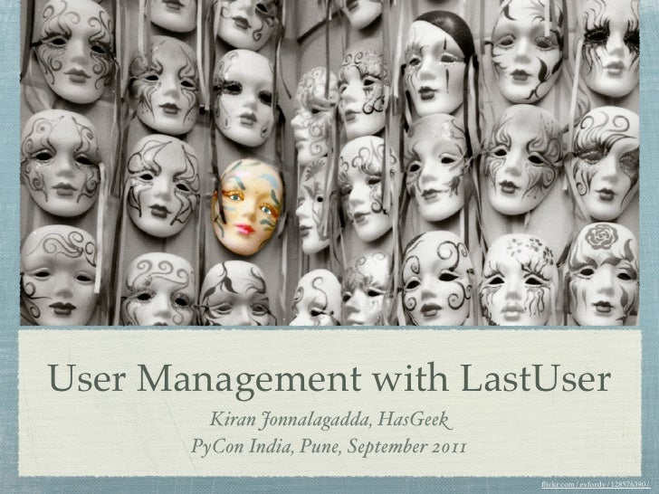 User Management with LastUser         Kiran Jonnalagadda, HasGeek       PyCon India, Pune, September 2011                 ...