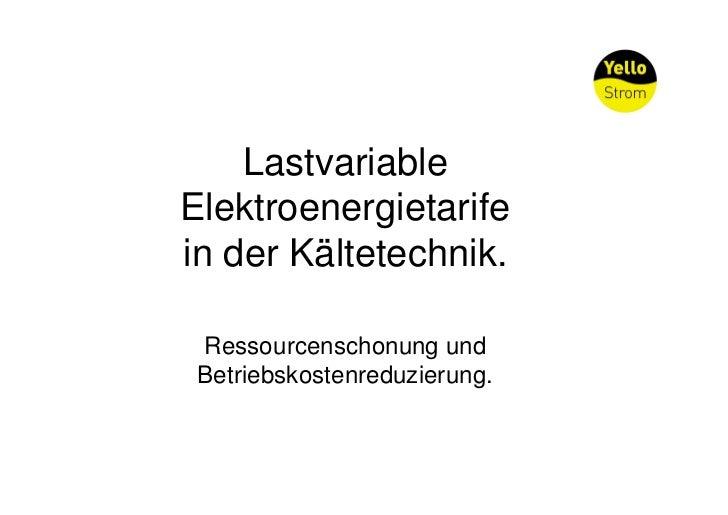 LastvariableElektroenergietarifein der Kältetechnik. Ressourcenschonung und Betriebskostenreduzierung.