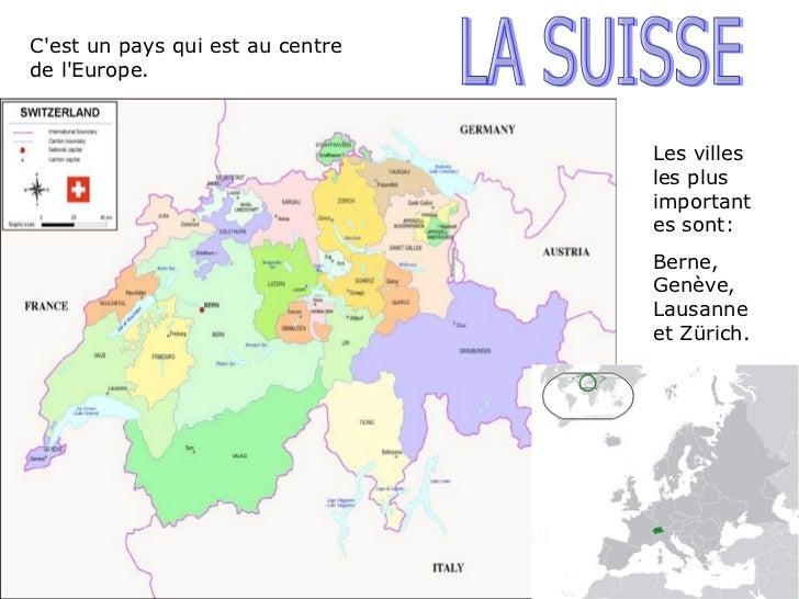 C'est un pays qui est au centre de l'Europe. Les villes les plus importantes sont: Berne, Genève, Lausanne et Zürich. LA S...