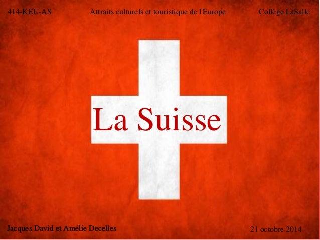 414-KEU-AS Attraits culturels et touristique de l'Europe Collège LaSalle  La Suisse  Jacques David et Amélie Decelles 21 o...