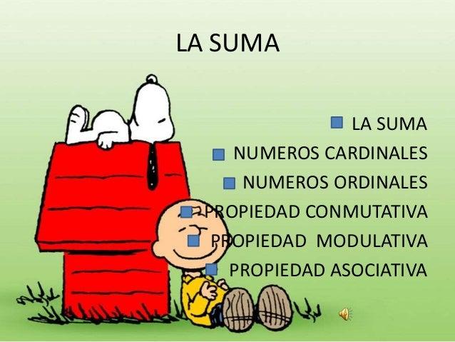 LA SUMA • LA SUMA • NUMEROS CARDINALES • NUMEROS ORDINALES • PROPIEDAD CONMUTATIVA • PROPIEDAD MODULATIVA • PROPIEDAD ASOC...