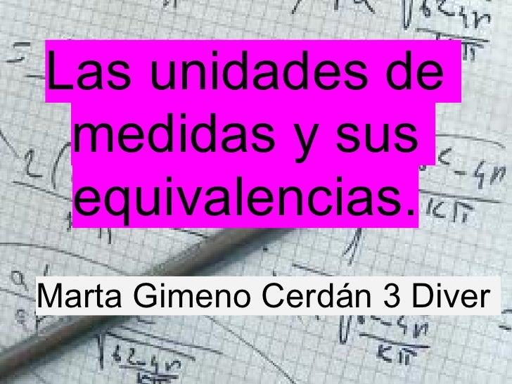 Las unidades de medidas y sus equivalencias.Marta Gimeno Cerdán 3 Diver