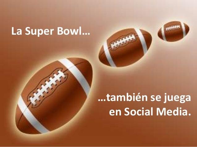 La Super Bowl…  …también se juega en Social Media.