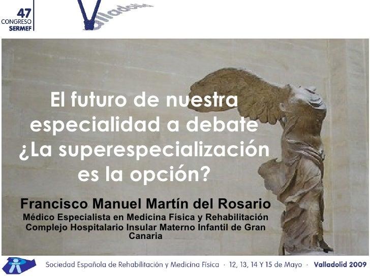 Francisco Manuel Martín del Rosario Médico Especialista en Medicina Física y Rehabilitación Complejo Hospitalario Insular ...