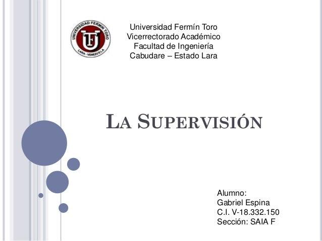 Universidad Fermín Toro Vicerrectorado Académico   Facultad de Ingeniería  Cabudare – Estado LaraLA SUPERVISIÓN           ...