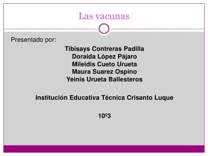 Las vacunas<br />Presentado por:<br />Tibisays Contreras PadillaDoraida López PájaroMileidis Cueto UruetaMaura Suarez Ospi...