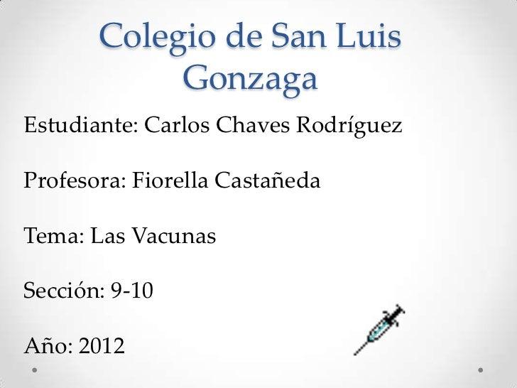 Colegio de San Luis            GonzagaEstudiante: Carlos Chaves RodríguezProfesora: Fiorella CastañedaTema: Las VacunasSec...