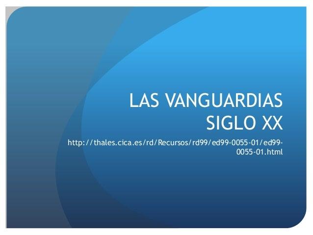 LAS VANGUARDIAS SIGLO XX http://thales.cica.es/rd/Recursos/rd99/ed99-0055-01/ed990055-01.html