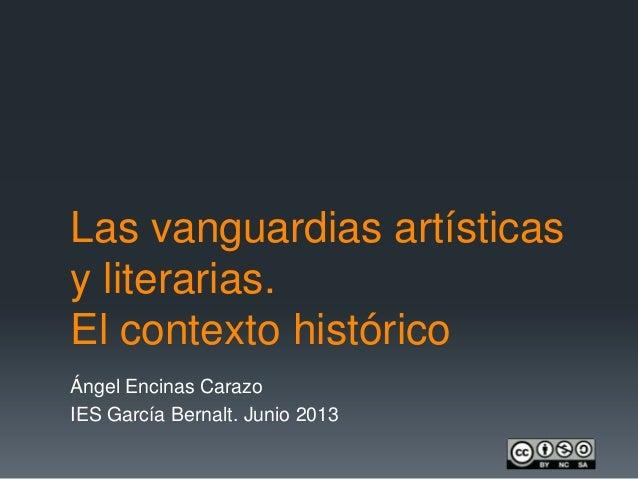 Las vanguardias artísticasy literarias.El contexto históricoÁngel Encinas CarazoIES García Bernalt. Junio 2013