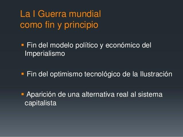 La I Guerra mundialcomo fin y principio Fin del modelo político y económico delImperialismo Fin del optimismo tecnológic...